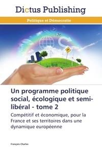 François Charles - Un programme politique social, écologique et semi-libéral - Tome 2.