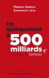 Mélanie Delattre et Emmanuel Lévy - Un quinquennat à 500 milliards - Le vrai bilan de Sarkozy.