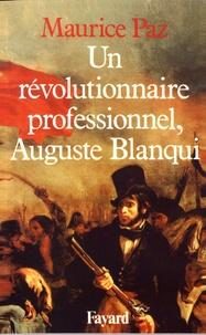 Maurice Paz - Un révolutionnaire professionnel, Auguste Blanqui.