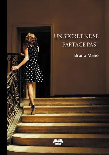 Bruno Mahé - Un secret ne se partage pas !.