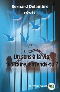 Bertrand Delambre - Un sens à la vie, Voltaire, entends-tu?.