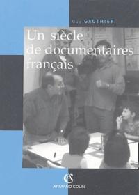 Guy Gauthier - Un siècle de documentaires français - Des tourneurs de manivelle aux voltigeurs du multimédia.