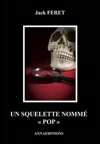 Jack Feret - Un squelette nommé Pop.