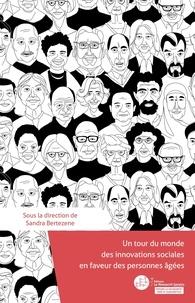 Sandra Bertezene - Un tour du monde des innovations en faveur des personnes âgées.