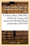 Bertrand Bareilles - Un Turc à Paris, 1806-1811, relation de voyage et de mission de Mouhib effendi, ambassadeur.
