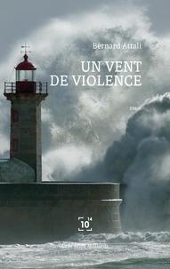 Bernard Attali - Un vent de violence.