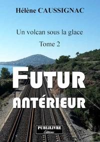 Hèlène Caussignac - Un volcan sous la glace 2 : Un volcan sous la glace - Futur Anterieur.