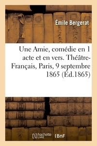 Emile Bergerat - Une Amie, comédie en 1 acte et en vers. Théâtre-Français, Paris, 9 septembre 1865.