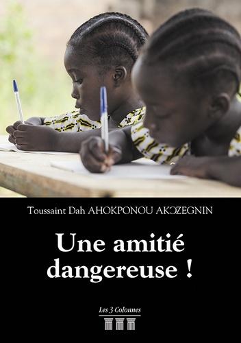 Toussaint Dah Ahokponou - Une amitié dangereuse !.
