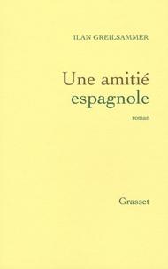 Ilan Greilsammer - Une amitié espagnole.