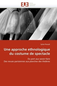 Sylvie Perault - Une approche ethnologique du costume de spectacle.