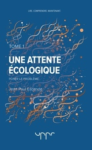 Jean-Paul Escande - Une attente écologique - Tome 1, Poser le problème.