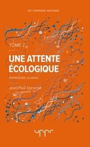 Jean-Paul Escande - Une attente écologique - Tome 2.