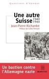 Jean-Pierre Richardot - Une autre Suisse 1940-1944.