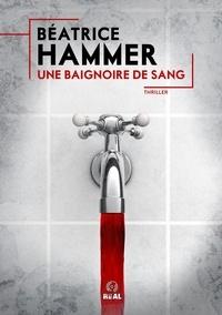 Béatrice Hammer - Une baignoire de sang.