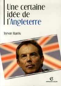 Trevor Harris - Une certaine idée de l'Angleterre - La politique étrangère britannique au XXe siècle.