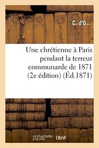 Josserand - Une chrétienne à Paris pendant la terreur communarde de 1871 (2e édition).