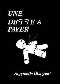 Annabelle Blangier - Une dette à payer.