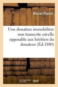 Marcel Planiol - Une donation immobilière non transcrite est-elle opposable aux héritiers du donateur.