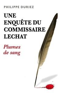 Philippe Duriez - Une enquête du commissaire Lechat - Plumes de sang.