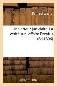 Bernard Lazare - Une erreur judiciaire. La vérité sur l'affaire Dreyfus.