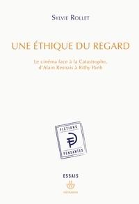 Sylvie Rollet - Une éthique du regard - Le cinéma face à la Catastrophe, d'Alain Resnais à Rithy Panh.