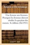 Witt-schlumberger marguerite De - Une femme aux femmes. Pourquoi les femmes doivent étudier la question des moeurs. 4e édition.