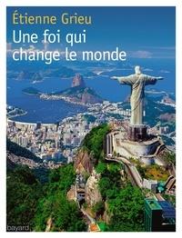 Etienne Grieu - Une foi qui change le monde.