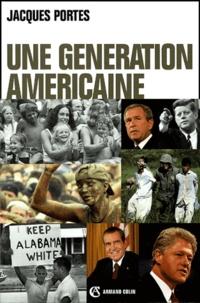 Jacques Portes - Une génération américaine - De Kennedy à Bush.