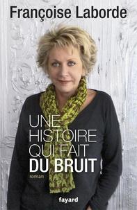 Françoise Laborde - Une histoire qui fait du bruit.