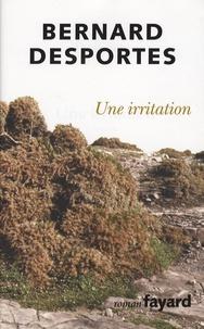 Bernard Desportes - Une irritation.