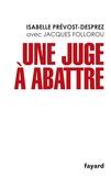 Isabelle Prévost-Desprez - Une juge à abattre.