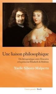 Yaelle Sibony-Malpertu - Une liaison philosophique - Du thérapeutique entre Descartes et la princesse Elisabeth de Bohême.
