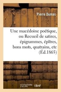Pierre Dumas - Une macédoine poétique, ou Recueil de satires, épigrammes, épîtres, bons mots.