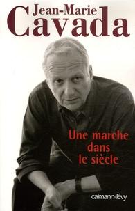 Jean-Marie Cavada - Une marche dans le siècle.