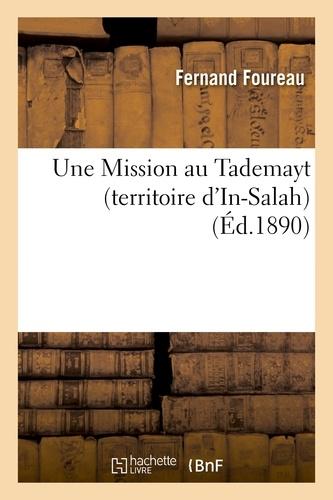 Fernand Foureau - Une Mission au Tademayt (territoire d'In-Salah), en 1890. Rapport à M. le ministre de l'instruction.
