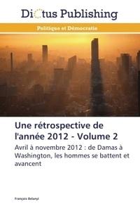 François Belanyi - Une rétrospective de l'année 2012 - Volume 2 : Avril à novembre 2012 : De Damas à Washington, les hommes se battent et avancent.