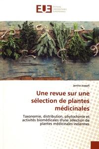Jerrine Joseph - Une revue sur une sélection de plantes médicinales - Taxonomie, distribution, phytochimie et activités biomédicales d'une sélection de plantes médicinales indiennes.