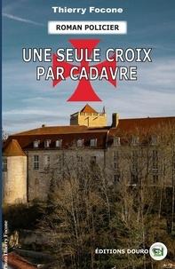 Thierry Focone - Une seule croix par cadavre.