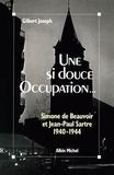 Gilbert Joseph - Une si douce Occupation... - Simone de Beauvoir et Jean-Paul Sartre (1940-1944).