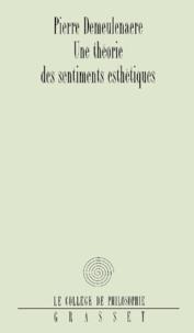 Pierre Demeulenaere - Une théorie des sentiments esthétiques.