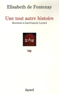 Elisabeth de Fontenay - Une tout autre histoire - Questions à Jean-François Lyotard.