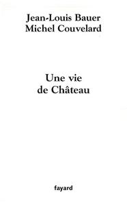 Michel Couvelard et Jean-Louis Bauer - Une vie de Château.