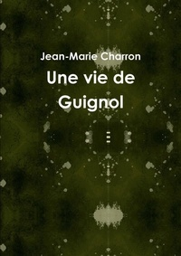 Jean-Marie Charron - Une vie de Guignol.