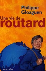 Philippe Gloaguen - Une vie de routard.