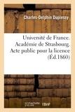 Duplessy - Université de France. Académie de Strasbourg. Acte public pour la licence.