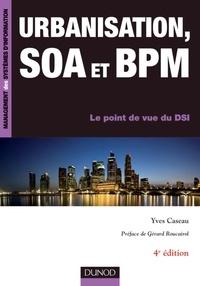 Yves Caseau - Urbanisation, SOA et BPM - Le point de vue du DSI.