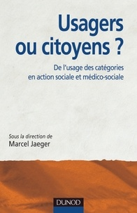 Marcel Jaeger - Usagers ou citoyens ? - De l'usage des catégories en action sociale et médico-sociale.