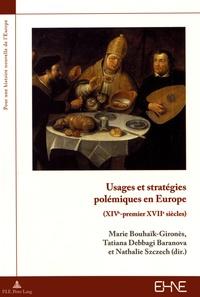 Marie Bouhaïk-Gironès et Tatiana Debaggi-Baranova - Usages et stratégies polémiques en Europe (XIVe-premier XVIIe siècles).