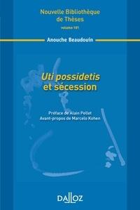 Anouche Beaudouin - Uti possidetis et sécession.